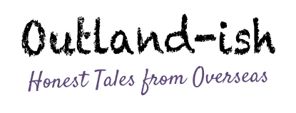 Outland-ish | Honest Tales from Overseas
